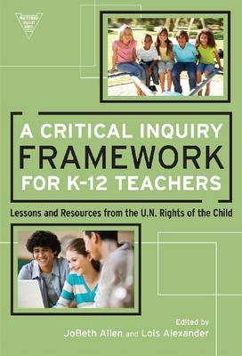 A Critical Inquiry Framework for K-12 Teachers: Lessons and Resources from the U.N. Rights of the Child (Paperback)