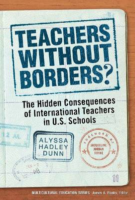 Teachers Without Borders?: The Hidden Consequences of International Teachers in U.S. Schools (Paperback)