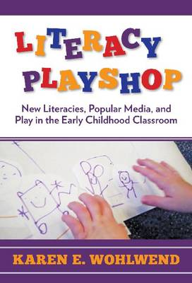 Literacy Playshop: New Literacies, Popular Media and Play in the Early Childhood Classroom (Hardback)