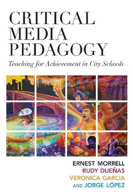 Critical Media Pedagogy: Teaching for Achievement in City Schools (Hardback)