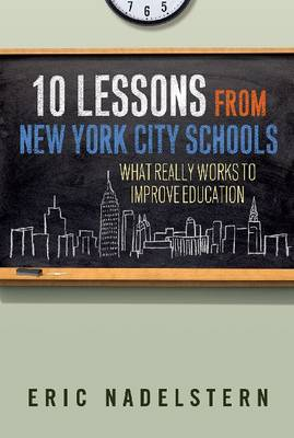 10 Lessons from New York City Schools: What Really Works to Improve Education (Paperback)