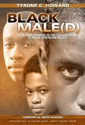 Black Male(d): Peril and Promise in the Education of African American Males - Multicultural Education Series (Hardback)