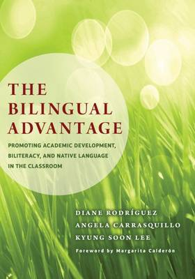 The Bilingual Advantage: Promoting Academic Development, Biliteracy, and Native Language in the Classroom (Paperback)