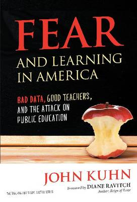 Fear and Learning in America: Bad Data, Good Teachers, and the Attack on Public Education - Teaching for Social Justice Series (Paperback)