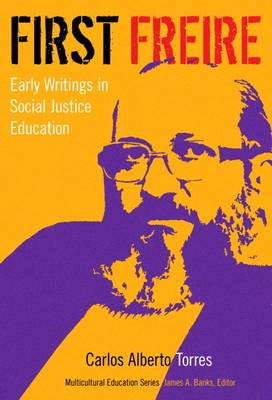 First Freire: Early Writings in Social Justice Education - Multicultural Education Series (Paperback)