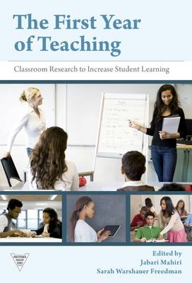 The First Year of Teaching: Classroom Research to Increase Student Learning - Practitioners Inquiry (Paperback)
