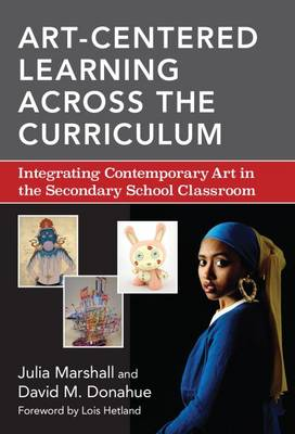Art-Centered Learning Across the Curriculum: Integrating Contemporary Art in the Secondary School Classroom (Hardback)