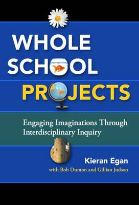 Whole School Projects: Engaging Imaginations Through Interdisciplinary Inquiry (Paperback)