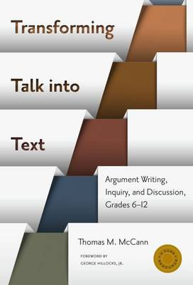 Transforming Talk into Text: Argument Writing, Inquiry, and Discussion, Grades 6-12 - Language & Literacy (Paperback)