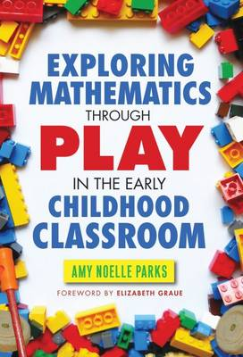 Exploring Mathematics Through Play in the Early Childhood Classroom - Early Childhood Education Series (Paperback)
