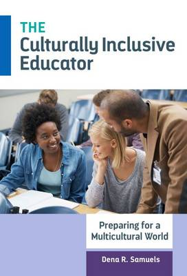 The Culturally Inclusive Educator: Preparing for a Multicultural World (Paperback)