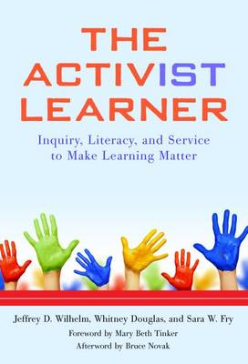 The Activist Learner: Inquiry, Literacy, and Service to Make Learning Matter (Paperback)