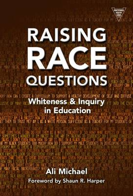 Raising Race Questions: Whiteness and Inquiry in Education - Practitioner Inquiry Series (Hardback)
