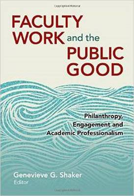 Faculty Work and the Public Good: Philanthropy, Engagement, and Academic Professionalism (Paperback)