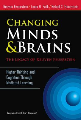 Changing Minds & Brains - The Legacy of Reuven Feuerstein: Higher Thinking and Cognition Through Mediated Learning (Hardback)