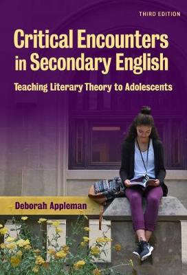 Critical Encounters in Secondary English: Teaching Literary Theory to Adolescents - Language & Literacy Series (Paperback)