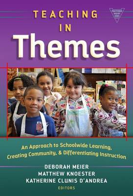 Teaching in Themes: An Approch to Schoolwide Learning, Creating Community, and Differentiating Instruction (Hardback)