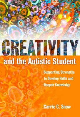 Creativity and the Autistic Student: Supporting Strengths to Develop Skills and Deepen Knowledge (Paperback)
