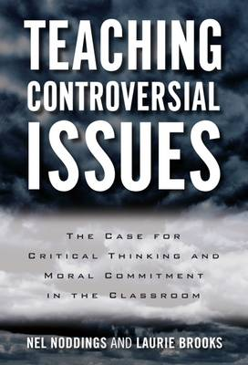 Teaching Controversial Issues: The Case for Critical Thinking and Moral Commitment in the Classroom (Paperback)
