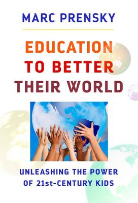 Education to Better their World: Unleashing the Power of 21st-Century Kids (Paperback)