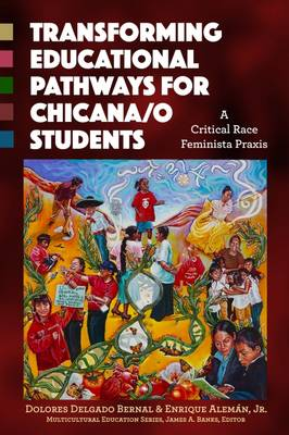 Transforming Educational Pathways for Chicana/o Students: A Critical Race Feminista Praxis - Multicultural Education Series (Paperback)