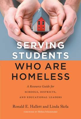 Serving Students Who Are Homeless: A Resource Guide for Schools, Districts, and Educational Leaders (Paperback)