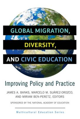Global Migration, Diversity, and Civic Education: Improving Policy and Practice - Multicultural Education Series (Paperback)