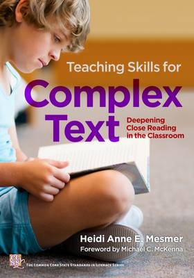 Teaching Skills for Complex Text: Deepening Close Reading in the Classroom - Common Core State Standards in Literacy Series (Paperback)