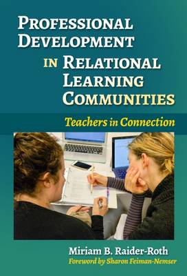 Professional Development in Relational Learning Communities: Teachers in Connection - Practitioner Inquiry Series (Hardback)