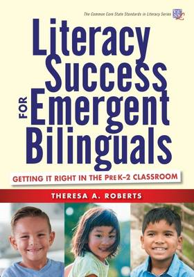 Literacy Success for Emergent Bilinguals: Getting It Right in the PreK-2 Classroom - Common Core State Standards in Literacy Series (Paperback)
