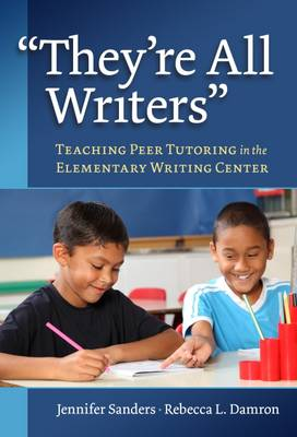 They're All Writers: Teaching Peer Tutoring in the Elementary Writing Center (Paperback)