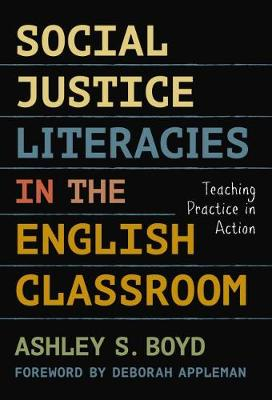 Social Justice Literacies in the English Classroom: Teaching Practice in Action - Language and Literacy Series (Hardback)