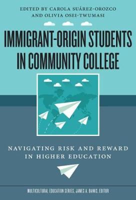 Immigrant-Origin Students in Community College: Navigating Risk and Reward in Higher Education - Multicultural Education Series (Paperback)