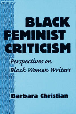 Black Feminist Criticism: Perspectives on Black Women Writers - Athene S. (Paperback)