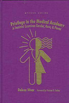 Privilege in the Medical Academy: Feminist Examines Gender, Race and Power - Athene Series (Hardback)