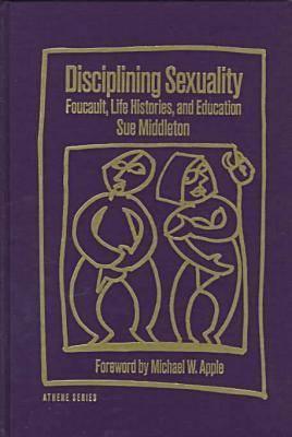 Disciplining Sexuality: Foucault, Life Histories and Education - Athene Series (Hardback)