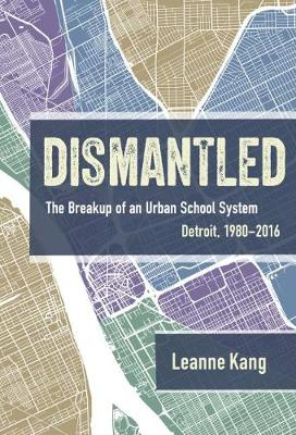 Dismantled: The Breakup of an Urban School System: Detroit, 1980-2016 (Paperback)
