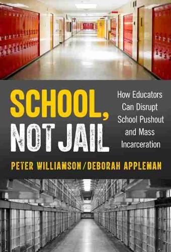 School, Not Jail: How Educators Can Disrupt School Pushout and Mass Incarceration (Paperback)