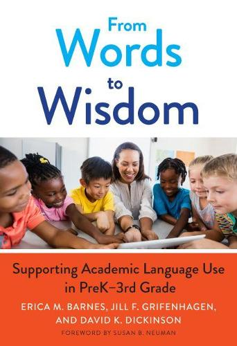 From Words to Wisdom: Supporting Academic Language Use in PreK-3rd Grade - Language and Literacy Series (Hardback)