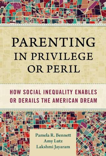Parenting in Privilege or Peril: How Social Inequality Enables or Derails the American Dream (Hardback)