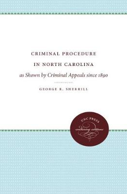Criminal Procedure in North Carolina: as Shown by Criminal Appeals since 1890 (Hardback)