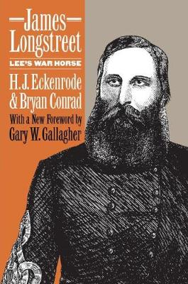 James Longstreet: Lee's War Horse (Hardback)