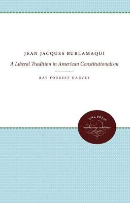 Jean Jacques Burlamaqui: A Liberal Tradition in American Constitutionalism (Hardback)