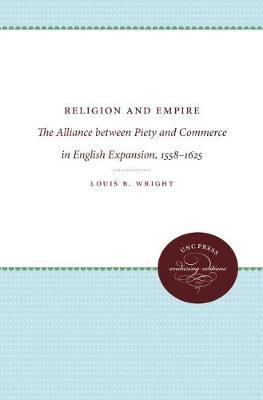 Religion and Empire: The Alliance between Piety and Commerce in English Expansion, 1558-1625 (Hardback)