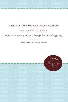 The History of Randolph-Macon Woman's College: From the Founding in 1891 Through the Year of 1949-1950 (Hardback)