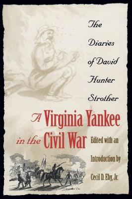 A Virginia Yankee in the Civil War: The Diaries of David Hunter Strother (Hardback)