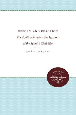 Reform and Reaction: The Politico-Religious Background of the Spanish Civil War (Hardback)