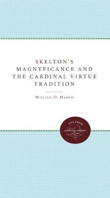 Skelton's Magnyficance and the Cardinal Virtue Tradition (Hardback)