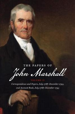 The Papers of John Marshall: Vol. II: Correspondence and Papers, July 1788-December 1795, and Account Book, July 1788-December 1795 - Published for the Omohundro Institute of Early American History and Culture, Williamsburg, Virginia (Hardback)