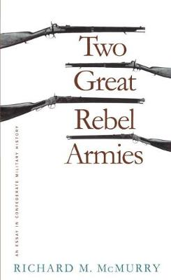 Two Great Rebel Armies: An Essay in Confederate Military History - Civil War America (Hardback)